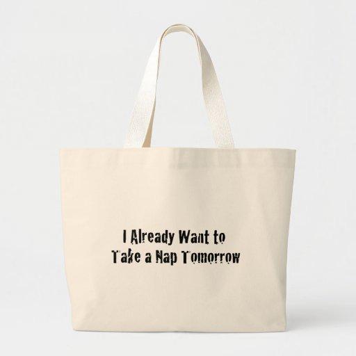 I already want a nap tomorrow bags
