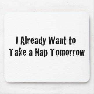 I already want a nap tomorrow mouse pad
