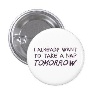 I Already Want To Take A Nap Tomorrow 3 Cm Round Badge