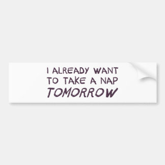 I Already Want To Take A Nap Tomorrow Bumper Sticker