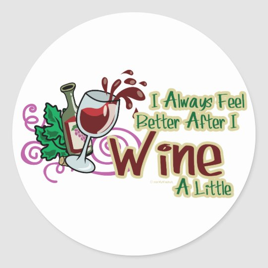 I Always Feel Better After I Wine A