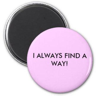 I ALWAYS FIND A WAY! 6 CM ROUND MAGNET