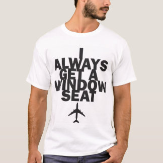 'I always get a window seat' T-Shirt