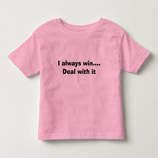 I always win. Deal with it Toddler T-Shirt