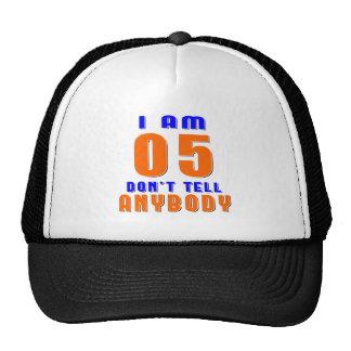 I Am 05 Don't Tell Anybody Funny Birthday Designs Trucker Hat