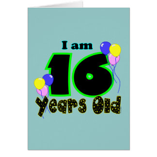 I Am 16 Years Old Card