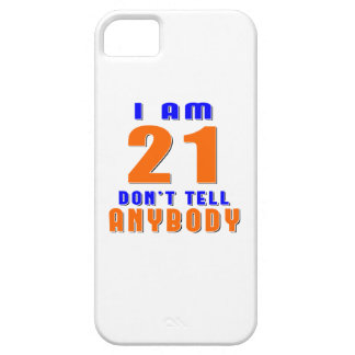 I Am 21 Don't Tell Anybody Funny Birthday Designs iPhone 5 Cases