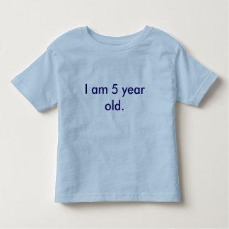 I am 5 year old. toddler T-Shirt