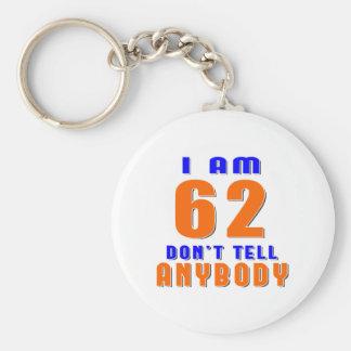 I Am 62 Don't Tell Anybody Funny Birthday Designs Keychains