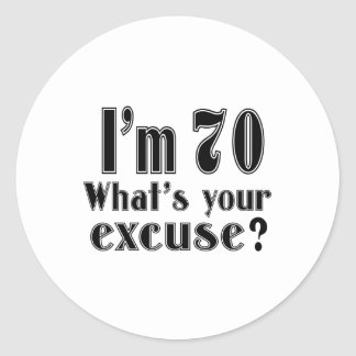I AM 70 WHAT IS YOUR EXCUSE ? ROUND STICKER