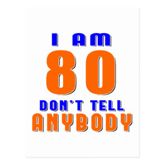 I Am 80 Don't Tell Anybody Funny Birthday Designs Postcards