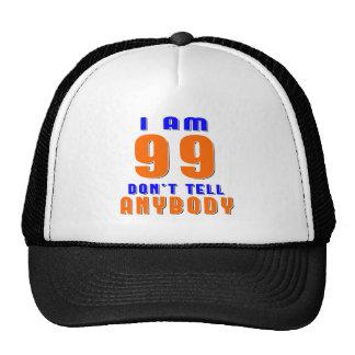 I Am 99 Don't Tell Anybody Funny Birthday Designs Cap