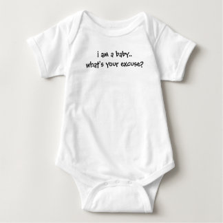 i am a baby.. what's your excuse? tshirt