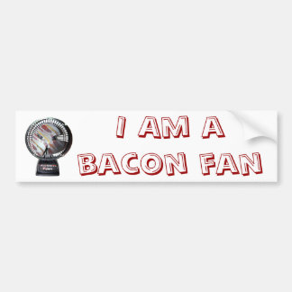 I Am A Bacon Fan Bumper Sticker