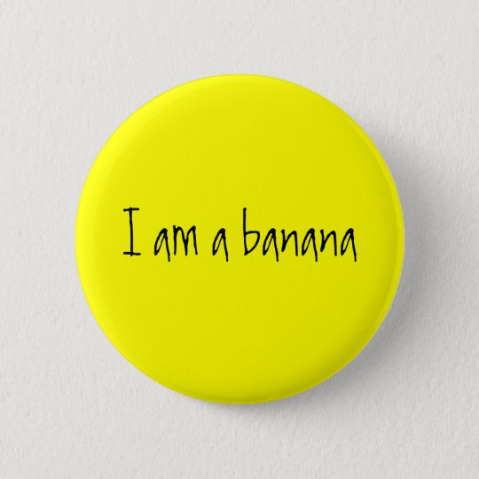 I am a banana 6 cm round badge