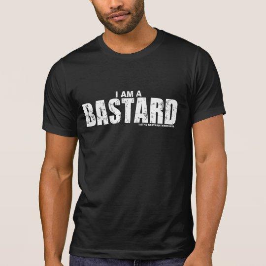 I AM A BASTARD T-Shirt