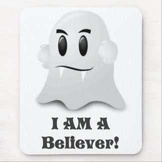 I Am A Believer In Ghosts Mousepad