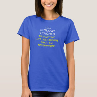 I am a Biology teacher to save time, let's just as T-Shirt