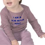 I AM A BLUE MOON BABY, Born Dec. 31, 2009 Under... Tee Shirt