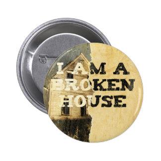 """""""I Am A Broken House"""" Button"""