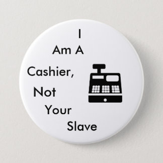 I am a Cashier, Not Your Slave 7.5 Cm Round Badge