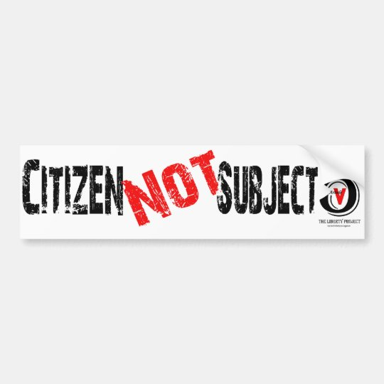 I am a Citizen, Not a Subject Bumper Sticker