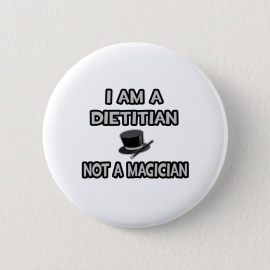 I Am A Dietician ... Not A Magician 6 Cm Round Badge
