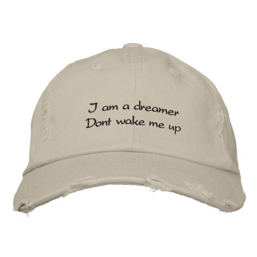 I am a dreamer Dont wake me up Embroidered Hats