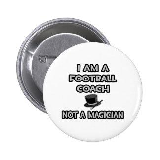I Am A Football Coach ... Not A Magician 6 Cm Round Badge