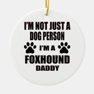 I am a Foxhound Daddy Round Ceramic Ornament