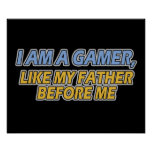 I Am a Gamer, Like My Father Before Me Poster