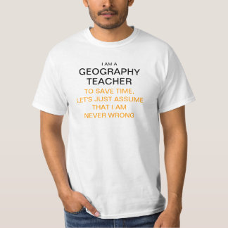 I am a geography teacher to save time, let's just T-Shirt