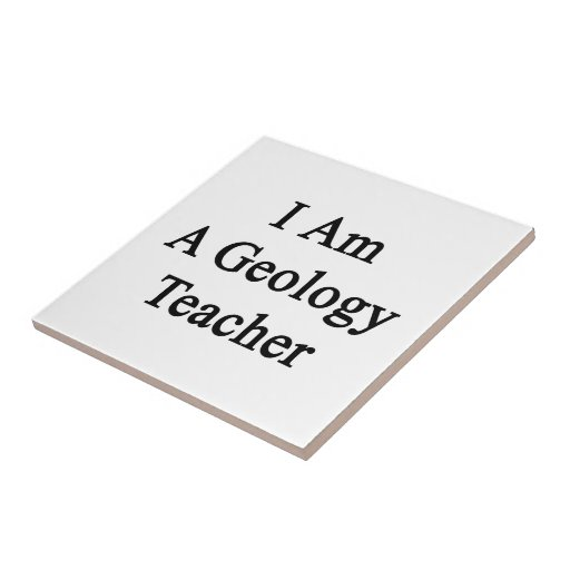 I Am A Geology Teacher Ceramic Tile
