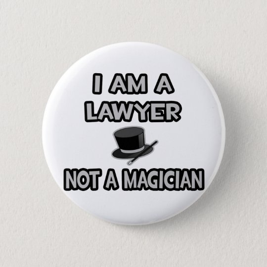 I Am A Lawyer ... Not A Magician 6 Cm Round Badge