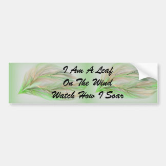 I am a Leaf On The Wind Bumper Sticker