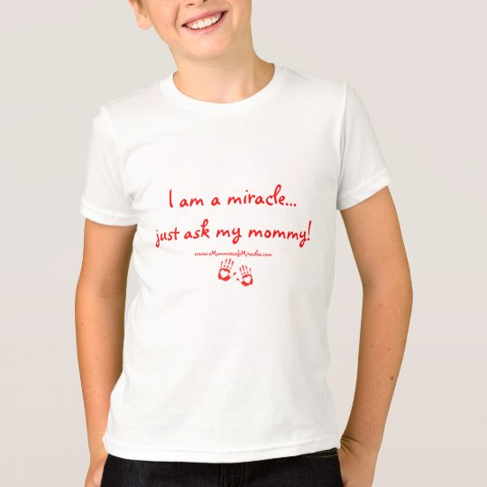 I am a miracle...just ask my mummy! Tshirt