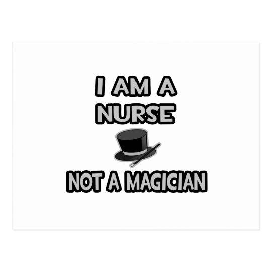 I Am A Nurse ... Not A Magician Postcard