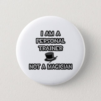 I Am A Personal Trainer ... Not A Magician 6 Cm Round Badge