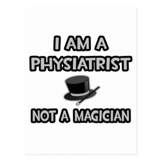 I Am A Physiatrist ... Not A Magician Postcard
