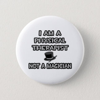 I Am A Physical Therapist ... Not A Magician 6 Cm Round Badge