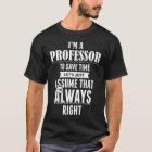 I am a Professor teacher to save time lets just as T-Shirt