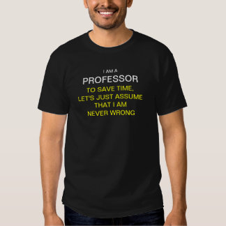 I am a professor to save time, let's just assume t t shirts