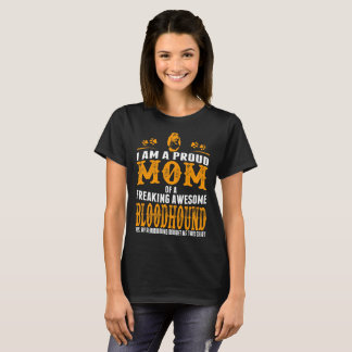 I Am A Proud Mom Of A Freaking Awesome Bloodhound T-Shirt