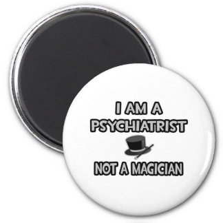 I Am A Psychiatrist ... Not A Magician 6 Cm Round Magnet