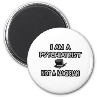 I Am A Psychiatrist ... Not A Magician 6 Cm Round Magnet