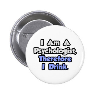 I Am A Psychologist, Therefore I Drink 6 Cm Round Badge
