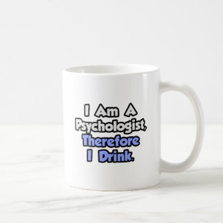 I Am A Psychologist, Therefore I Drink Coffee Mugs