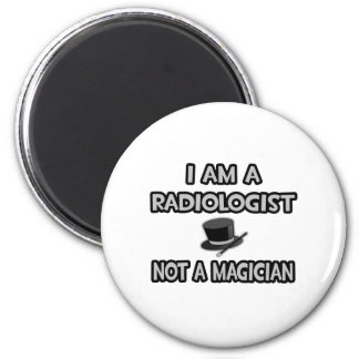 I Am A Radiologist ... Not A Magician 6 Cm Round Magnet