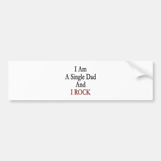 I Am A Single Dad And I Rock Bumper Sticker