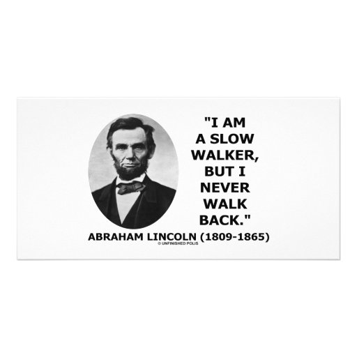 I Am A Slow Walker But I Never Walk Back Quote Picture Card